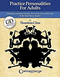Practice Personalities for Adults: Indentifying and Understanding the Practice Personality Type in the Adult Music Student by Thornton Cline (2014-07-01)