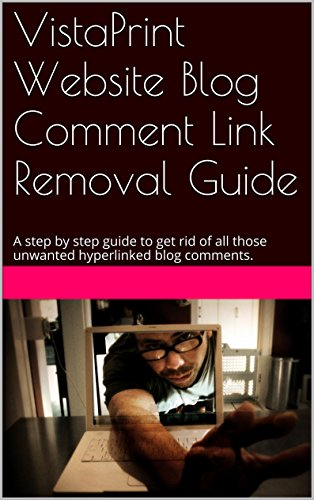 VistaPrint Website Blog Comment Link Removal Guide: A step by step guide...