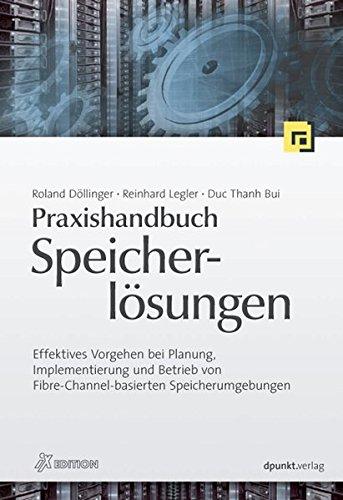 Praxishandbuch Speicherlösungen: Effektives Vorgehen bei Planung, Implementierung und Betrieb von Fibre-Channel-basierten Speicherumgebungen