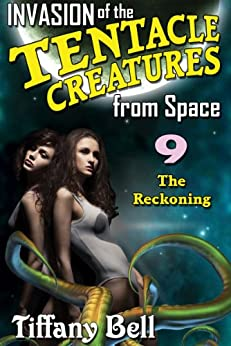 Invasion of the Tentacle Creatures from Space 9: The Reckoning (Sci-Fi Erotica) (English Edition) di [Bell, Tiffany]