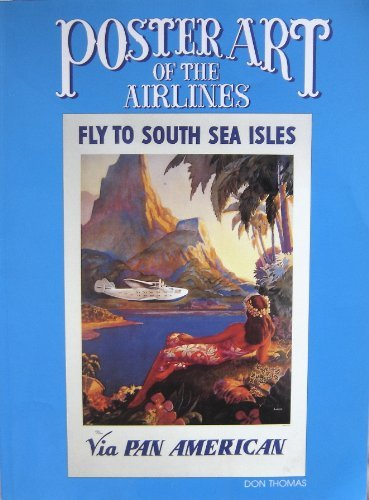 Poster Art of the Airlines: Featuring Pan American Airways and Its Contemporaries by W. Donald Thomas (1989-02-01)
