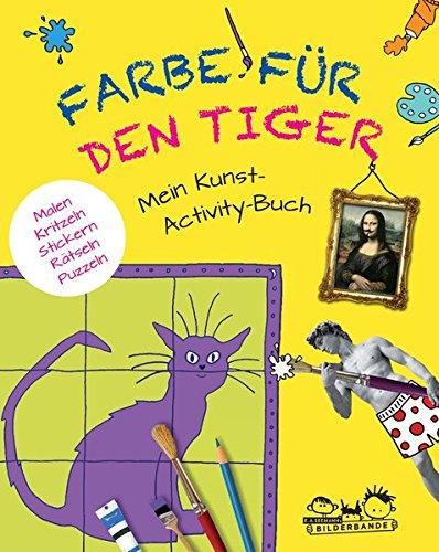 Farbe für den Tiger: Mein Kunst-Activity-Buch. Malen, Kritzeln, Stickern, Rätseln, Puzzeln