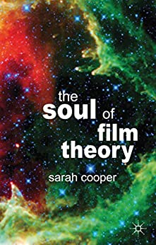 The Soul of Film Theory by [Cooper, S.]