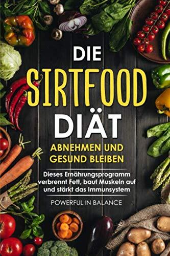 Die Sirtfood Diät: Abnehmen und gesund bleiben: Dieses Ernährungsprogramm verbrennt Fett, baut Muskeln auf und stärkt das Immunsystem