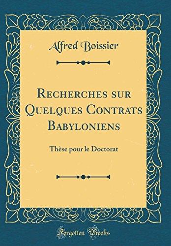 Recherches sur Quelques Contrats Babyloniens: Thèse pour le Doctorat (Classic Reprint)