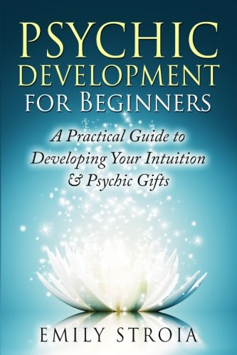 Psychic Development for Beginners: A Practical Guide