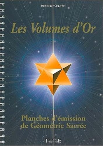 Les volumes d'or : Planches d'mission de gomtrie sacre
