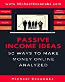 Passive Income Ideas: 50 Ways to Make Money Online Analyzed (Blogging, Dropshipping, Shopify, Photography, Affiliate Marketing, Amazon FBA, Ebay, YouTube Etc.) (English Edition)