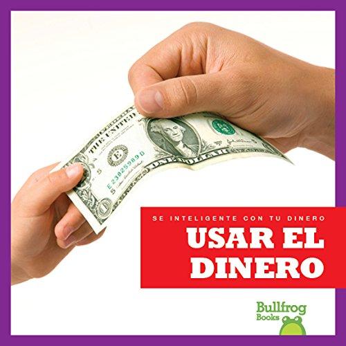 Usar El Dinero (Using Money) (Sé Inteligente Con Tu Dinero/ Money Smarts)