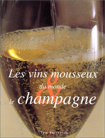 Les vins mousseux du monde & le Champagne par STEVENSON TOM