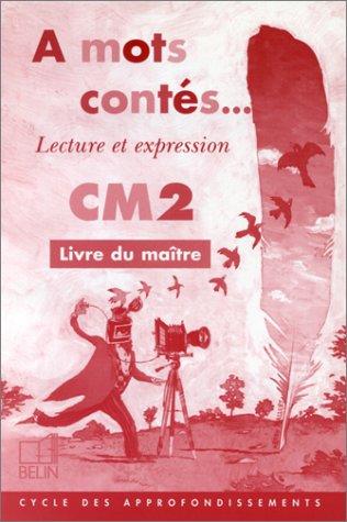 A mots contés. Lecture et Expression, CM2 : Livre du maître