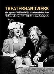 Theaterhandwerk: 101 selbstverständliche Regeln für das Schreiben und Inszenieren