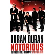 Duran Duran: Notorious - The Unauthorised Biography by Steve Malins (2007-05-01)