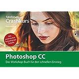 Photoshop CC: Das Workshop-Buch für den schnellen Einstieg (fotoforum Crashkurs)