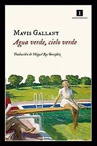Agua verde, cielo verde par Mavis Gallant