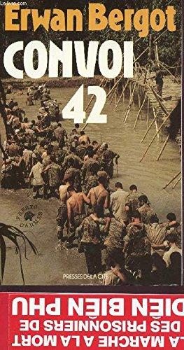 Convoi 42 : La marche à la mort des prisonniers de Diên Biên Phu par ERWAN BERGOT