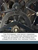 The Putumayo, the devil's paradise; travels in the Peruvian Amazon region and an account of the atrocities committed upon the Indians therein by W E. 1886-1942 Hardenburg (2010-08-30) - W E. 1886-1942 Hardenburg; C Reginald 1868-1970 Enock