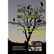 Afrika – Wild, schön und gefährlich . . . .