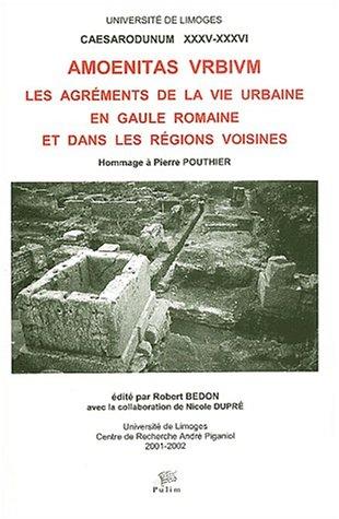 Amoenitas urbium. Les agrments de la vie urbaine en Gaule romaine et dans les rgions voisines