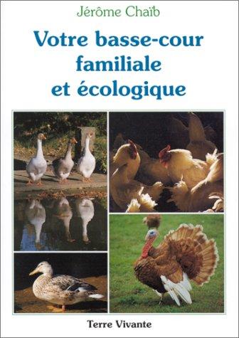 Votre basse-cour familiale et écologique par Jérôme Chaïb