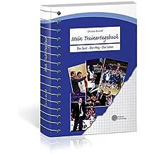 Mein Trainertagebuch: Das Spiel – Der Weg – Das Leben