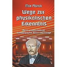 Wege zur Physikalischen Erkenntnis: Meine wissenschaftliche Selbstbiographie, Reden und Vorträge (Wissenschaftliche Bibliothek)
