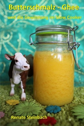 Preisvergleich Produktbild Butterschmalz - Ghee: und die Gewinnung im Slow Cooker