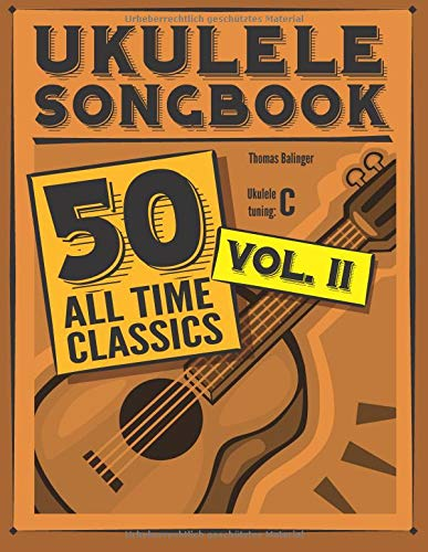 Ukulele Songbook: 50 All Time Classics – VOLUME II