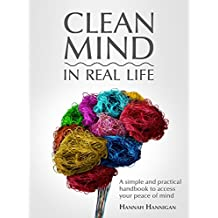 CLEAN MIND (in real life) - How to stop feeling overwhelmed with everything ~ A simple, innovative, and practical handbook to access your peace of mind (English Edition)