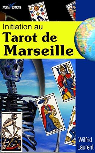 Initiation au Tarot de Marseille: Manuel pour débutants par Wilfrid Laurent