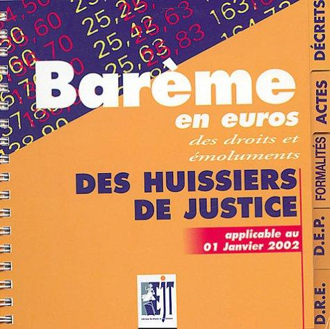 Barème en euros des droits des émoluments des huissiers de justice : Applicable au 1er janvier 2002 par EJT