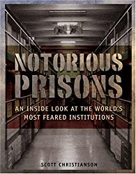 Notorious Prisons: An Inside Look at the World's Most Feared Institutions