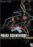 Telecharger Livres Police scientifique Le dossier Quand la science traque le crime (PDF,EPUB,MOBI) gratuits en Francaise