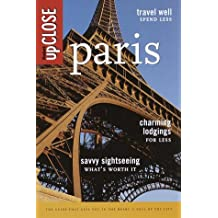Fodor's upCLOSE Paris, 2nd Edition: Fine Dining for Few Francs, Hotel Finds, Great Deals and Best Bets, Strategic Sightseeing, What's Worth It