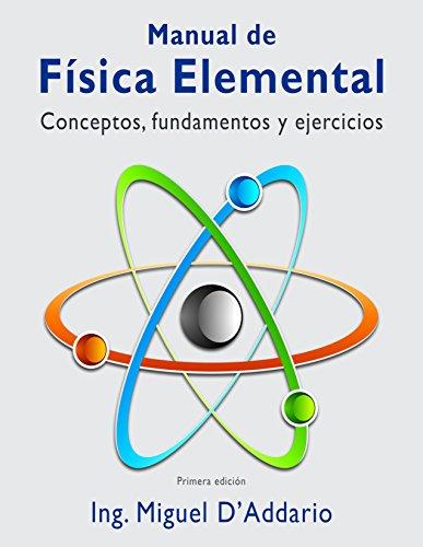 Manual de Física elemental: Conceptos, fundamentos y ejercicios por Miguel D'Addario