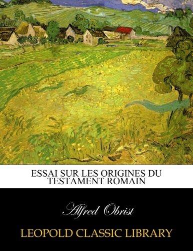 Essai sur les origines du testament romain par Alfred Obrist