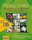 Feng-Shui - harmonisches Wohnen mit Pflanzen : [Wohnraumgestaltung nach Feng-Shui ; Problemlösungen mit Zimmer- und Balkonpflanzen ; über 100 Pflanzenempfehlungen] -