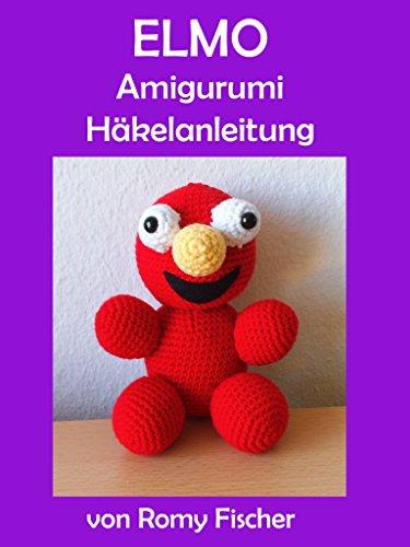 Elmo: Amigurumi Häkelanleitung eBook: Romy Fischer: Amazon.de ...