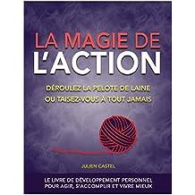 La Magie de l'action, livre de développement personnel pour agir, s'accomplir et vivre mieux (Dev-Perso, développement personnel)