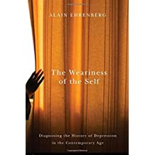 The Weariness of the Self: Diagnosing the History of Depression in the Contemporary Age by Alain Ehrenberg (2016-03-14)