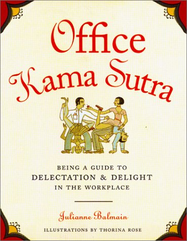 Office Kama Sutra: Being a Guide to Delectation & Delight in the Workplace