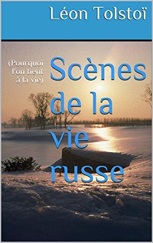 Scènes de la vie russe: (Pourquoi l'on tient à la vie) par Léon Tolstoï