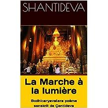 La Marche à la lumière:  Bodhicaryavatara poème sanskrit de Çantideva