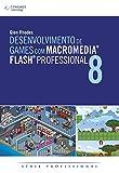 Desenvolvimento De Games Com Macromédia Flash 8. Professional (Em Portuguese do Brasil)
