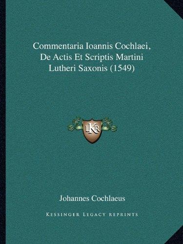 Commentaria Ioannis Cochlaei, de Actis Et Scriptis Martini Lutheri Saxonis (1549)
