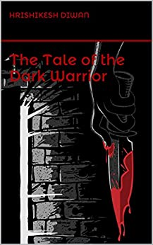 The Tale of the Dark Warrior by [Diwan, Hrishikesh]