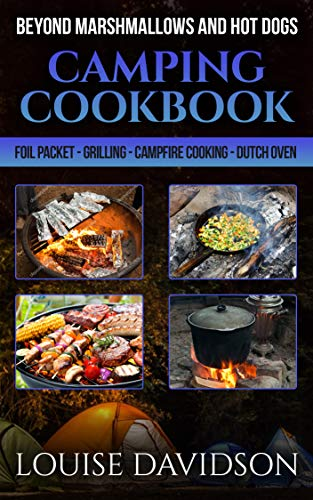 Camping Cookbook Beyond Marshmallows and Hot Dogs : Foil Packet – Grilling – Campfire Cooking – Dutch Oven (English Edition)