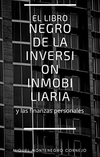 El libro negro de la inversión inmobiliaria y las finanzas personales de [Montenegro Cornejo, Miguel]