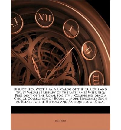 bibliotheca-westiana-a-catalog-of-the-curious-and-truly-valuable-library-of-the-late-james-west-esq-