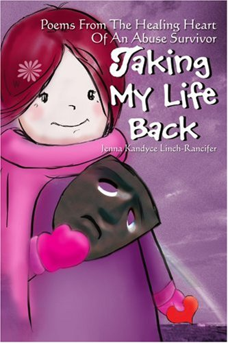 Taking My Life Back: Poems From The Healing Heart Of An Abuse Survivor